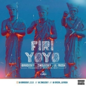 Zinoleesky - Firi Yoyo ft. Ibradosky & Lil Frosh